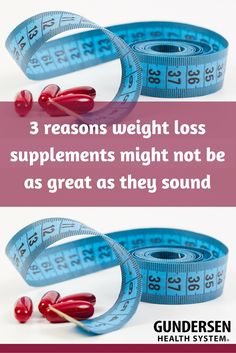 3 reasons weight loss supplements might not be as great as they sound.
