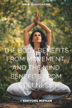 """""""The body benefits from movement, and the mind benefits from stillness"""" - – Sakyong Mipham Wonder Quotes, Yoga Quotes, I Hope You, Awakening, Mindfulness, Life, Consciousness"""