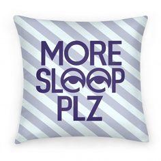 More Sleep Plz Pillow - @Jordan Cox