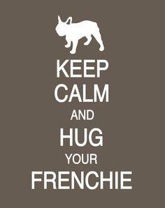 Keep Calm and Hug Your Frenchie