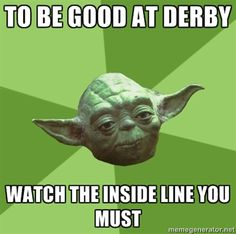 Roller Derby Yoda Advice