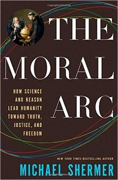 Amazon.com: The Moral Arc: How Science and Reason Lead Humanity toward Truth, Justice, and Freedom (9780805096910): Michael Shermer: Books