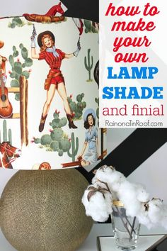 You can literally turn ANY fabric into a lampshade! Think of all the possibilities! How to Make a Lampshade & Finial
