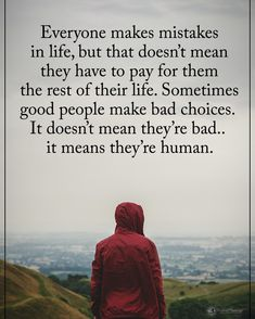 everyone makes mistakes in life, but that doesn't mean they have to pay for them the rest of their life. sometimes good people make bad choices. it doesn't mean they're bad.it means they're human. Past Quotes, Zen Quotes, People Quotes, Happy Quotes, Words Quotes, Wise Words, Life Quotes, Inspirational Quotes, Qoutes