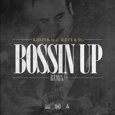 Kid Ink ft. Young Jeezy & YG – Bossin Up (Remix)