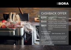 Buy a BORA Cooking System and receiver Up to $800 OFF*  Purchase a BORA Basic System and receive $200* OFF Purchase a BORA Classic cooking system and receive $500* OFF Purchase a BORA Professional cooking system and receive $800* OFF   (* applies ONLY to these models)