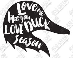 Love Me Like You Love Duck Season Southern Hunting Custom DIY Vinyl Sign Decal Cutting File in SVG, EPS, DXF, JPEG, and PNG Format