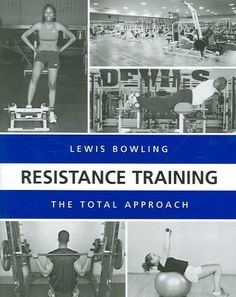 Resistance training : the total approach / Lewis Bowling