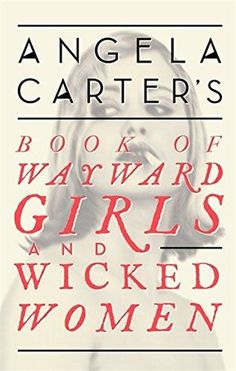 Angela Carter's Book of Wayward Girls and Wicked Women with contributions by Jamaica Kincaid
