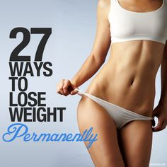 27 Ways to Lose Weight Permanently--Long-term success comes from a combination of healthy eating habits and regular exercise.  #exercise #workout #weightloss