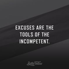 Excuses are the tool