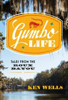 Gumbo Life: Tales from the Roux Bayou (eBook Rental) French Quarter Restaurants, Literary Nonfiction, Award Winning Books, Personal Narratives, Learning The Alphabet, Happy Reading, Big Family