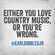Country Music! :) You can't get better than that....