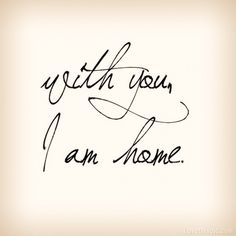 With you I am home.