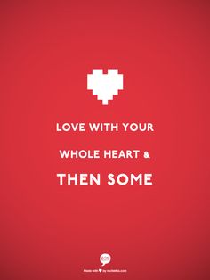 Love With Your Whole Heart & Then Some