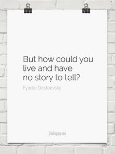 """But how could you live and have no story to tell?"" ― Fyodor Dostoyevsky, White Nights and Other Stories #Fyodor_Dostoyevsky #books #reading"