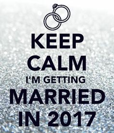 Keep Calm I M Getting Married In 2017 3