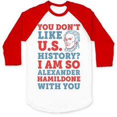 "This funny Hamilton shirt is great for the history nerds who just love the United States of America and wanna say ""You don't like U.S. history? I am so Alexander Hamildone with you."" This fourth of july shirt is perfect for fans of merica jokes, usa jokes, patriotic shirts and usa shirts."