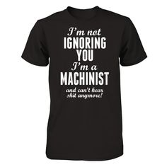 Not Ignoring - Machinist Engineering Humor, Physics Humor, Father Birthday Gifts, Tool Room, Machinist Tools, Mechanic Humor, Work Shirts, Work Humor, Inspirational Thoughts