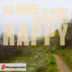 Be happy! Ride your bike. #cycling #bikes #MTB http://www.bikewagon.com/