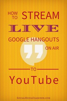 Google Hangouts on Air let you share live events on Google+, YouTube and your website lean how here   Social Media Examiner