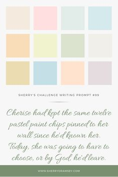 Writing Prompt - Cherise had kept the same twelve pastel paint chips pinned to her wall since he'd known her. Today, she was going to have to choose, or by God, he'd leave. I Am A Writer, Paint Chips, Im Trying, Writing Prompts, Have Fun, Fiction, Challenges, Pastel, God