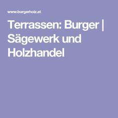 Terrassen: Burger | Sägewerk und Holzhandel