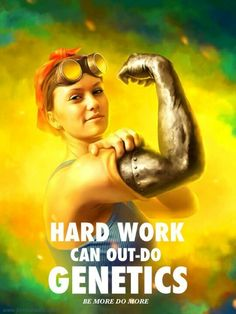 Hard work can out-do genetics.
