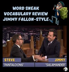 Blog Post: Reviewing Vocabulary in Any Subject Area--The Jimmy Fallon Guide to Test Prep (Part 2):   Word Sneak Vocabulary Review - - One of Jimmy Fallon's favorite games to play with his guests is Word Sneak.  The rules are pretty simple: Players receive a random set of words, and are instructed to sneak them into a casual conversation or story.