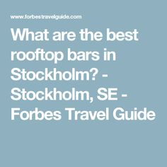What are the best rooftop bars in Stockholm? - Stockholm, SE - Forbes Travel Guide