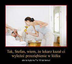 Tak, Stefan, wiem, że lekarz kazał Ci wyleżeć przeziębienie w łóżku...