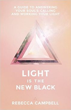 Light Is the New Black: A Guide to Answering Your Soul's Callings and Working Your Light: Rebecca Campbell: 9781401948504: Amazon.com: Books