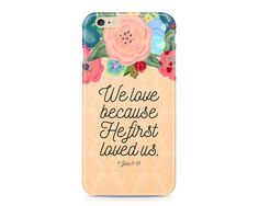 We Love Because He First Loved Us iPhone 6S, Love Phone Case, Floral Phone Case, Peach Phone Case, iPhone, Samsung Galaxy