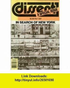 Dissent In Search of New York (Special Issue) (Fall 1987) Jim Sleeper, Irving Howe, Michael Walzer, Marshall Berman, Carlin Meyer, Thomas Bender, Ada Louise Huxtable, Gus Tyler, Jim Chapin, Jo-Ann Mort ,   ,  , ASIN: B000KTWN92 , tutorials , pdf , ebook , torrent , downloads , rapidshare , filesonic , hotfile , megaupload , fileserve