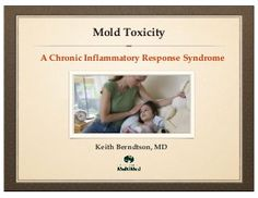 Mold Toxicity - A Chronic Inflammatory Response Syndrome
