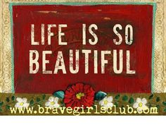 a little bird told me ♥ your daily truth from the Brave Girls Club~see what is right in YOU & situations,people,&places~
