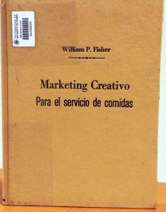 Título: Marketing creativo para el servicio de comidas /  Autor: Fisher, William P. / Ubicación: FCCTP – Gastronomía – Tercer piso / Código:  G 647.95 F57