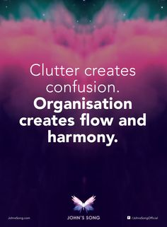 """""""Clutter creates confusion. Organisation creates flow and harmony."""" - Dr John Demartini  #JohnsSong #Inspired #motivation #inspiration #wellbeing"""