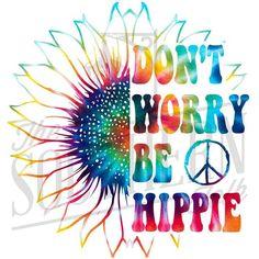 Don't Worry Be Hippie Tie Dye Sunflower Peace Sign - Sublimation Transfer Ready to Press - Girls Boys Mom Design - T-shirt Mug Transfers Paz Hippie, Hippie Peace, Happy Hippie, Hippie Love, Hippie Art, Hippie Vibes, Hippie Chick, Hippie Crafts, Hippie Style