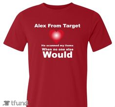 Check out Alex From Target fundraiser t-shirt. Buy one & share it to help support the campaign!