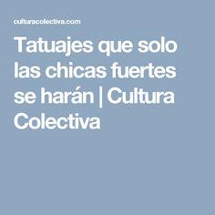Tatuajes que solo las chicas fuertes se harán | Cultura Colectiva   #tattoo