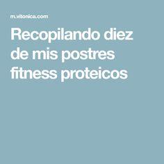 Recopilando diez de mis postres fitness proteicos