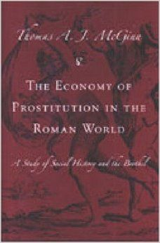 The Economy of Prostitution in the Roman World: A Study of Social History and the Brothel: Thomas McGinn: 9780472113620: Amazon.com: Books