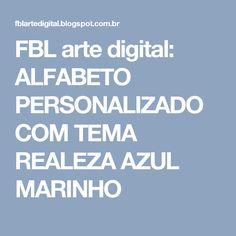 FBL arte digital: ALFABETO PERSONALIZADO COM TEMA  REALEZA AZUL MARINHO
