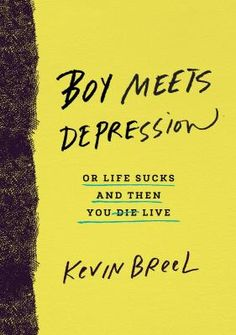 Boy Meets Depression: Or Life Sucks and Then You Live  By Kevin Breel