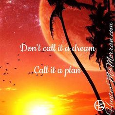 Make your daily mode of operation behave in a way that will create you dream life.