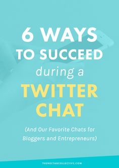 6 Ways To Succeed During a Twitter Chat + Our Favorite Chats for Bloggers and Entrepreneurs - The Nectar Collective