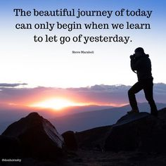 The beautiful journey of today can only begin when we learn to let go of yesterday. - (Steve Maraboli) Yesterday was in the past. Focus on today and make it a beautiful journey! #TodayMatters #Leadership #Coaching #Thursday #motivation Personal Growth Quotes, Learning To Let Go, On Today, When Us, Letting Go, Best Quotes, The Past, Survival, Thursday Motivation