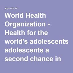 World Health Organization - Health for the world's adolescents a second chance in the second decade