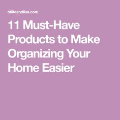 11 Must-Have Products to Make Organizing Your Home Easier